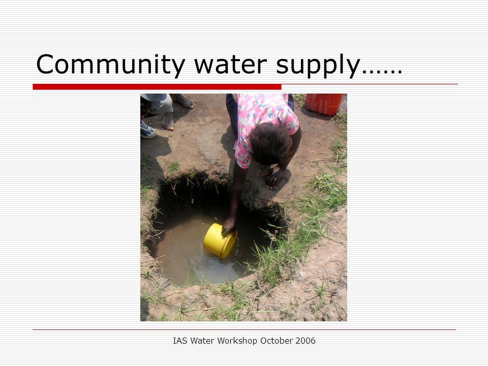 IAS Water Workshop October 2006 Community water supply……