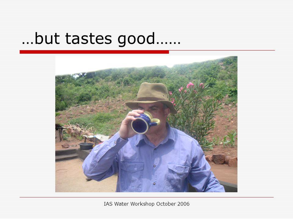 IAS Water Workshop October 2006 …but tastes good……