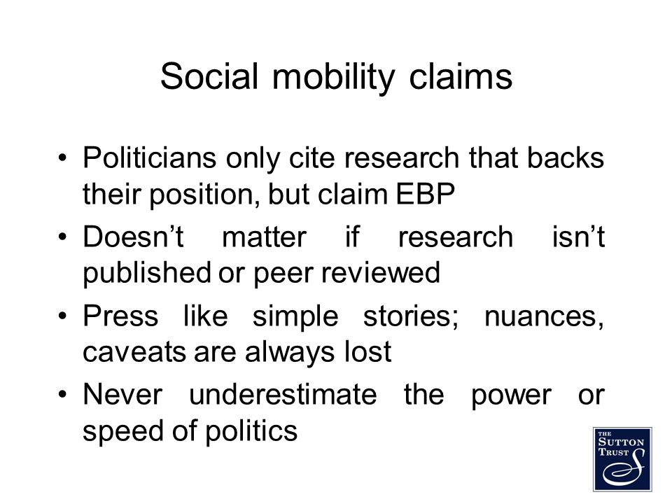 Social mobility claims Politicians only cite research that backs their position, but claim EBP Doesnt matter if research isnt published or peer review
