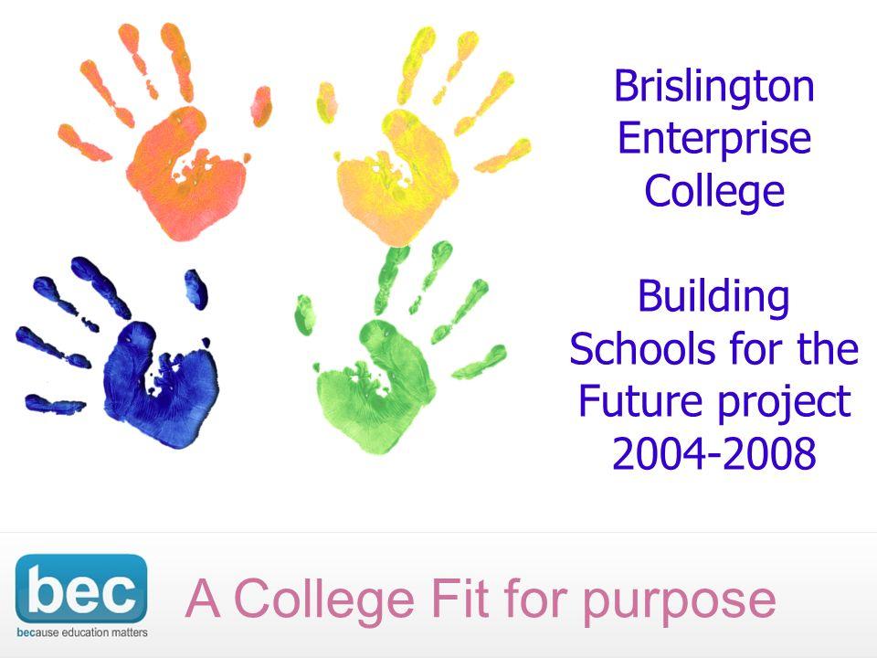 Brislington Enterprise College Building Schools for the Future project 2004-2008 A College Fit for purpose