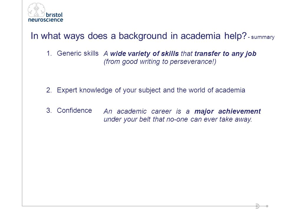 1.Generic skills 2.Expert knowledge of your subject and the world of academia 3.Confidence In what ways does a background in academia help.
