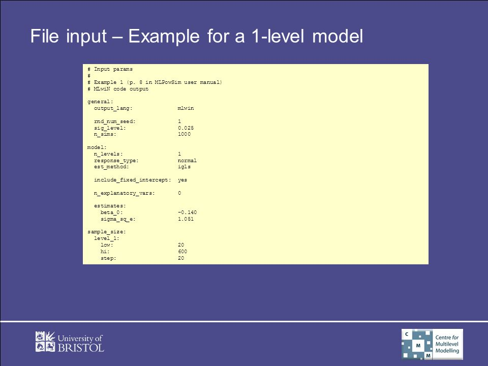 File input – Example for a 1-level model # Input params # # Example 1 (p. 8 in MLPowSim user manual) # MLwiN code output general: output_lang: mlwin r