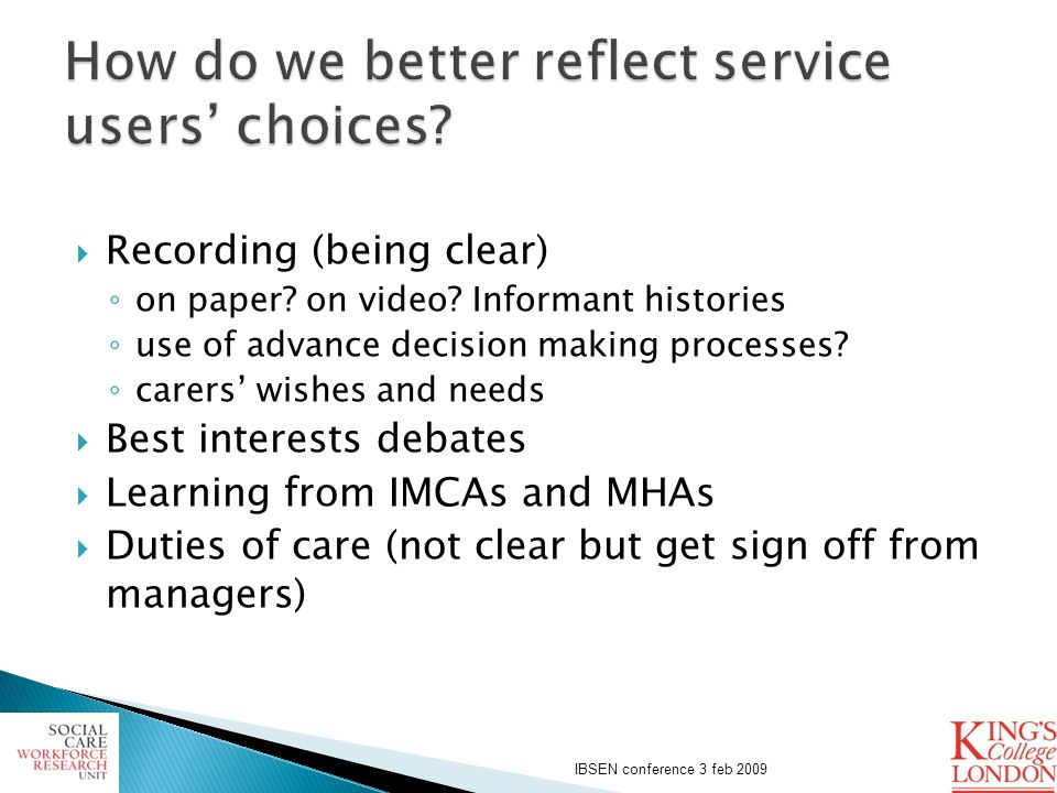 Recording (being clear) on paper? on video? Informant histories use of advance decision making processes? carers wishes and needs Best interests debat