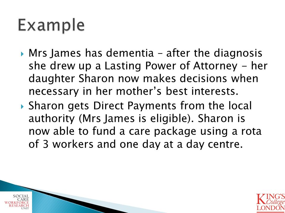 Mrs James has dementia – after the diagnosis she drew up a Lasting Power of Attorney - her daughter Sharon now makes decisions when necessary in her m