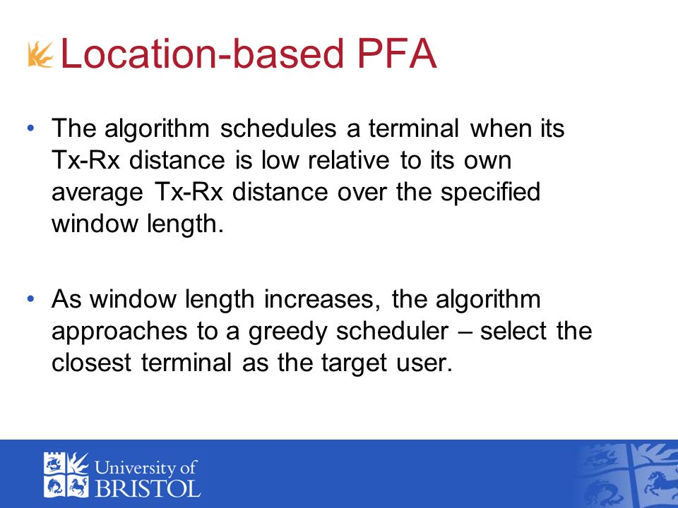 Location-based PFA The algorithm schedules a terminal when its Tx-Rx distance is low relative to its own average Tx-Rx distance over the specified win
