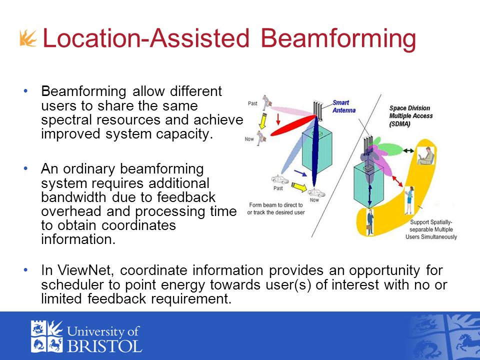 Location-Assisted Beamforming Beamforming allow different users to share the same spectral resources and achieve improved system capacity.