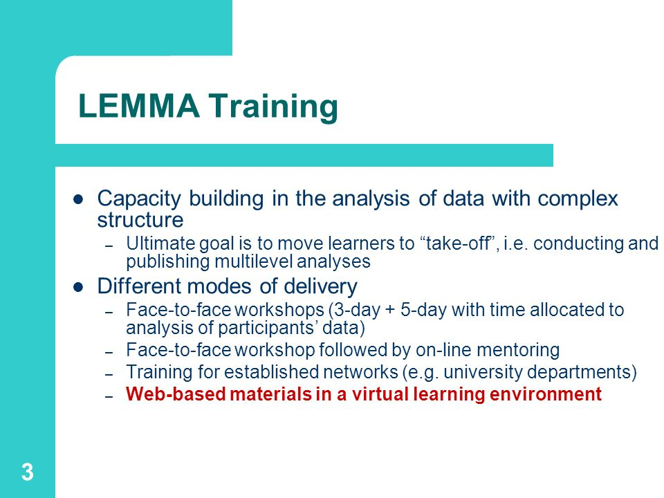 3 LEMMA Training Capacity building in the analysis of data with complex structure – Ultimate goal is to move learners to take-off, i.e.