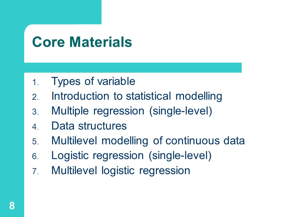 8 Core Materials 1.Types of variable 2. Introduction to statistical modelling 3.