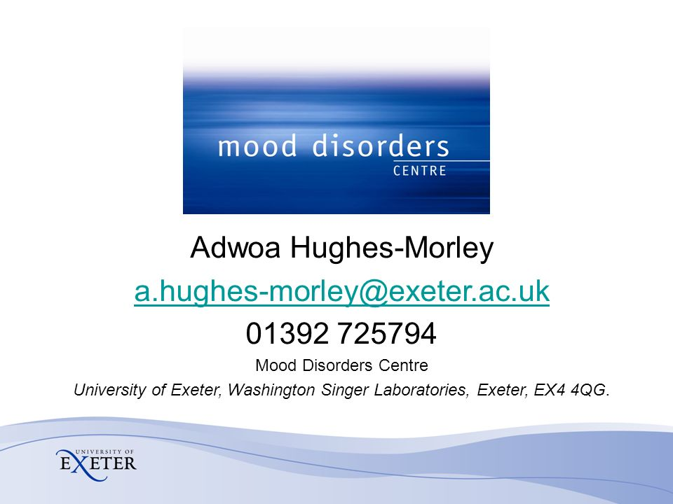 Adwoa Hughes-Morley Mood Disorders Centre University of Exeter, Washington Singer Laboratories, Exeter, EX4 4QG.