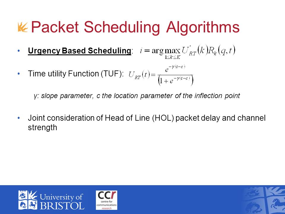Packet Scheduling Algorithms Urgency Based Scheduling: Time utility Function (TUF): γ: slope parameter, c the location parameter of the inflection poi