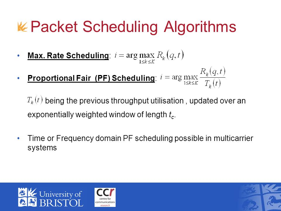 Packet Scheduling Algorithms Max. Rate Scheduling: Proportional Fair (PF) Scheduling: being the previous throughput utilisation, updated over an expon