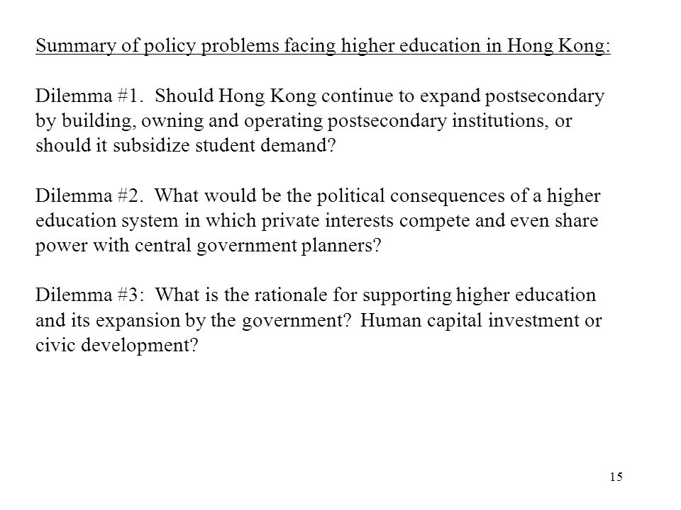 15 Summary of policy problems facing higher education in Hong Kong: Dilemma #1.