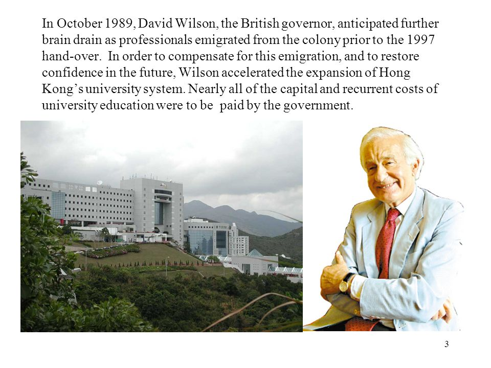 3 In October 1989, David Wilson, the British governor, anticipated further brain drain as professionals emigrated from the colony prior to the 1997 hand-over.