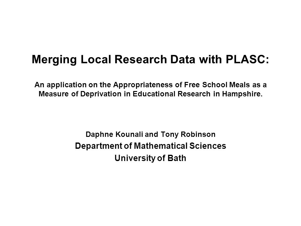 Merging Local Research Data with PLASC: An application on the Appropriateness of Free School Meals as a Measure of Deprivation in Educational Research in Hampshire.
