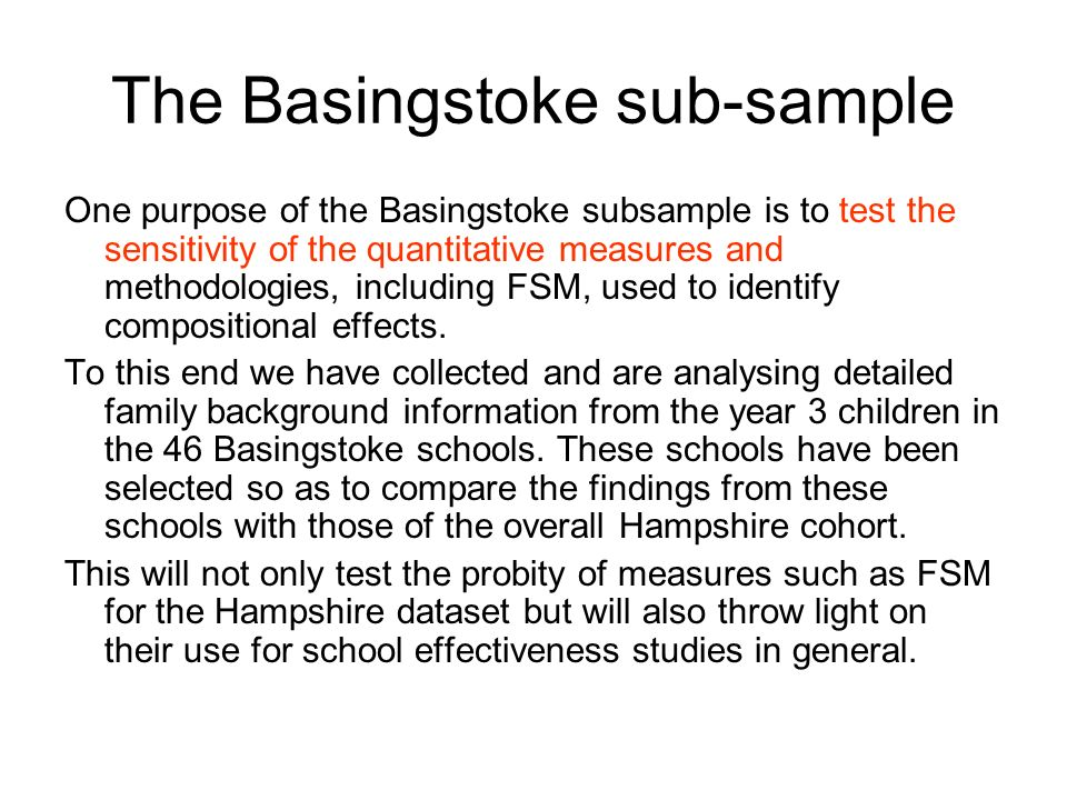 The Basingstoke sub-sample One purpose of the Basingstoke subsample is to test the sensitivity of the quantitative measures and methodologies, including FSM, used to identify compositional effects.