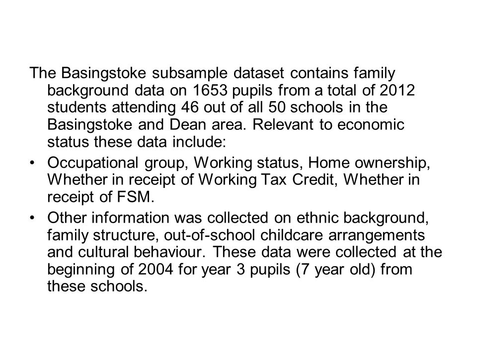 The Basingstoke subsample dataset contains family background data on 1653 pupils from a total of 2012 students attending 46 out of all 50 schools in the Basingstoke and Dean area.