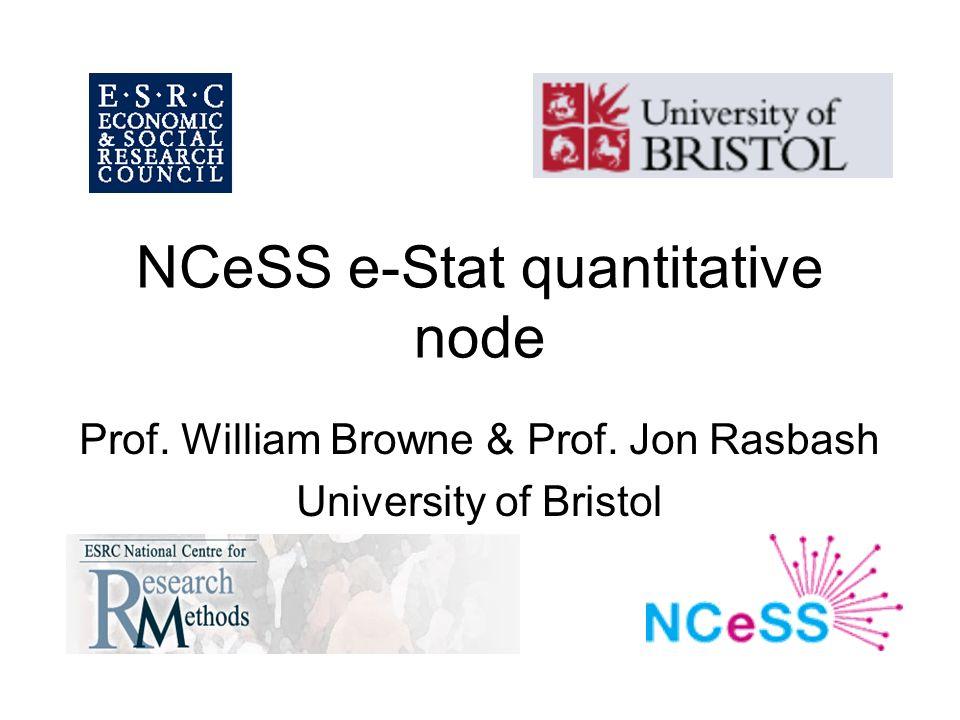 NCeSS e-Stat quantitative node Prof. William Browne & Prof. Jon Rasbash University of Bristol