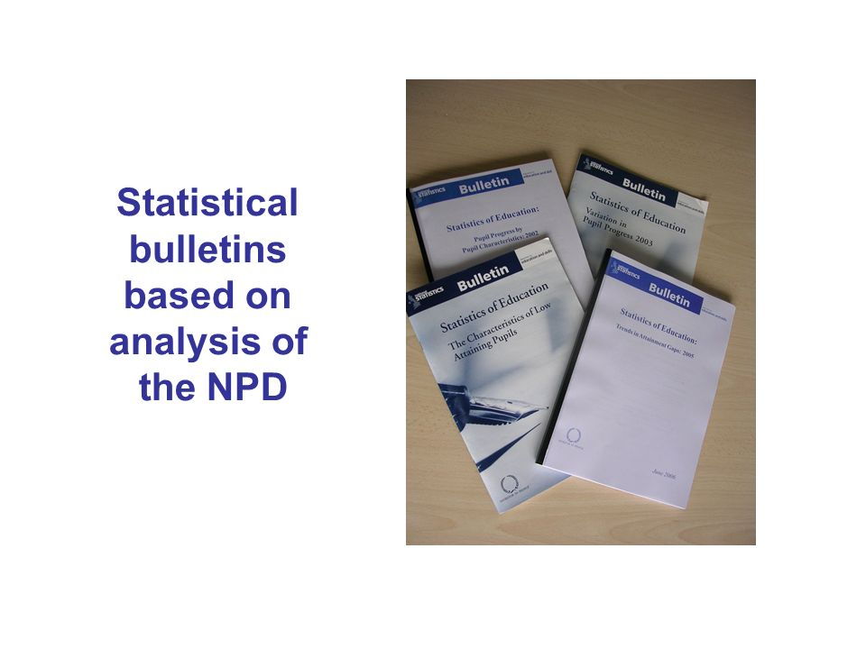 Heading Statistical bulletins based on analysis of the NPD