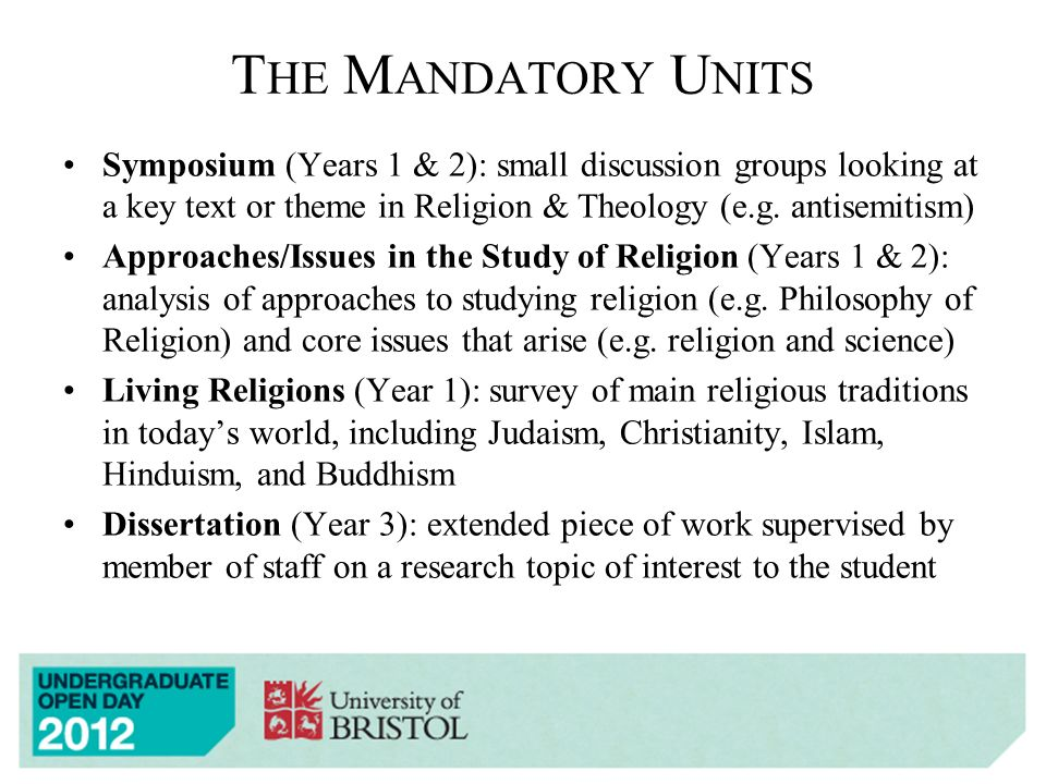 T HE M ANDATORY U NITS Symposium (Years 1 & 2): small discussion groups looking at a key text or theme in Religion & Theology (e.g.