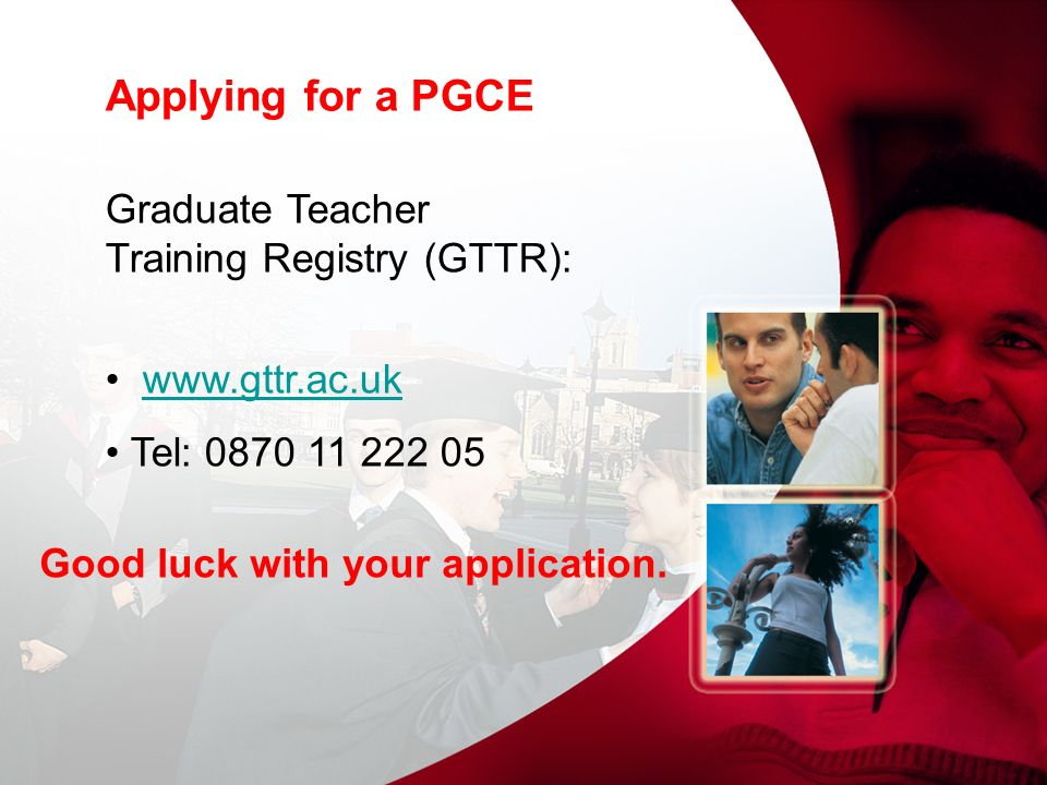 Applying for a PGCE Graduate Teacher Training Registry (GTTR):   Tel: Good luck with your application.