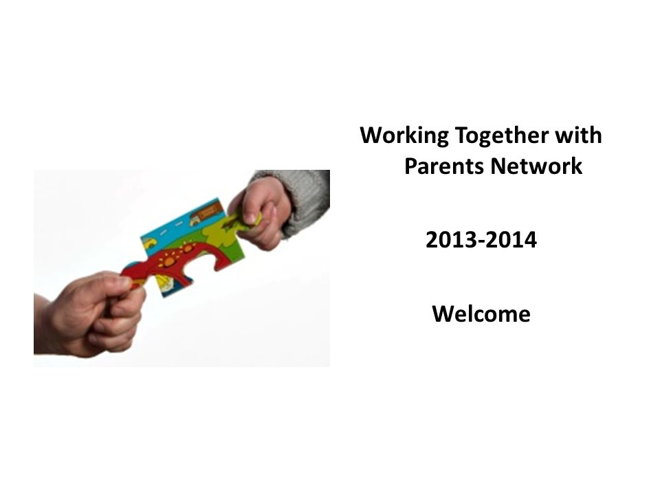 Working Together with Parents Network 2013-2014 Welcome