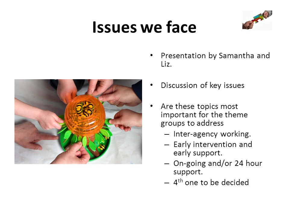 Issues we face Presentation by Samantha and Liz.