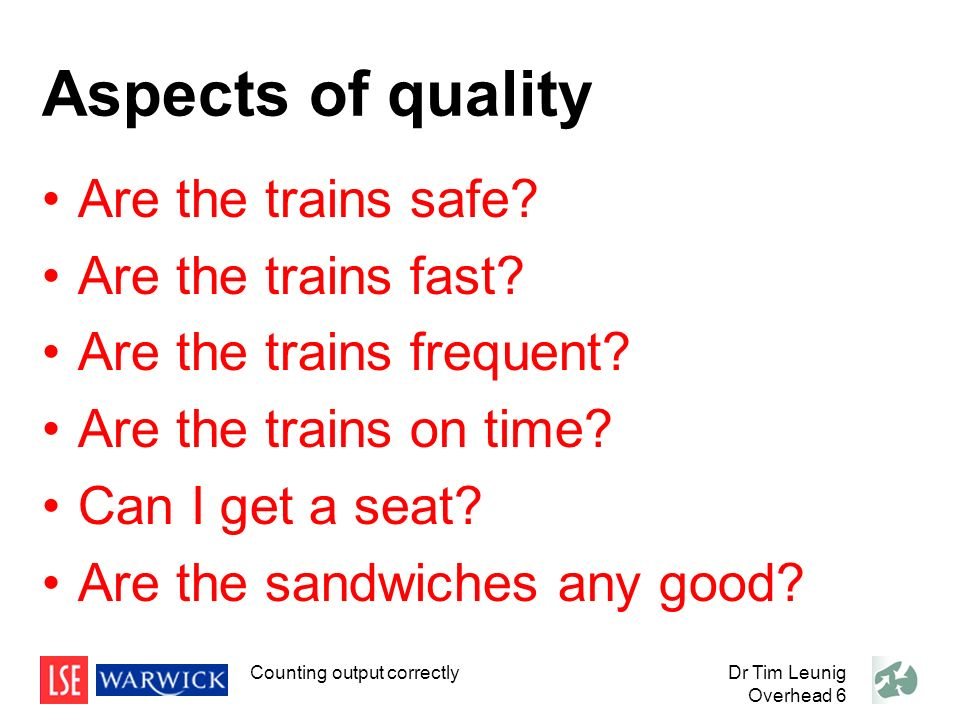 Dr Tim Leunig Overhead 6 Aspects of quality Are the trains safe.