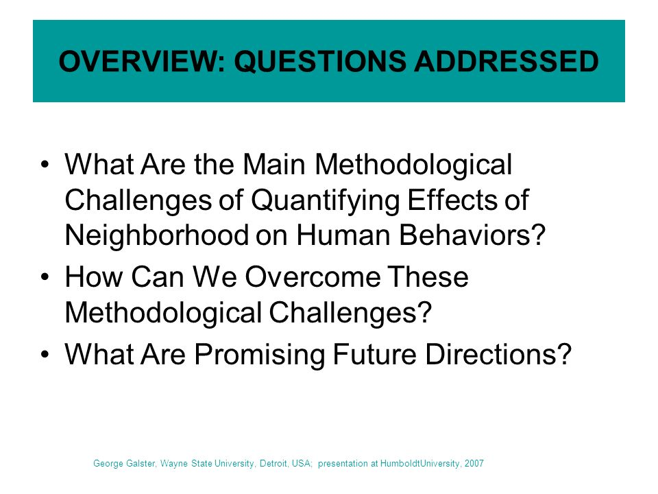 OVERVIEW: QUESTIONS ADDRESSED What Are the Main Methodological Challenges of Quantifying Effects of Neighborhood on Human Behaviors.
