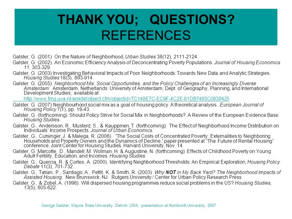 THANK YOU; QUESTIONS. REFERENCES Galster, G. (2001).