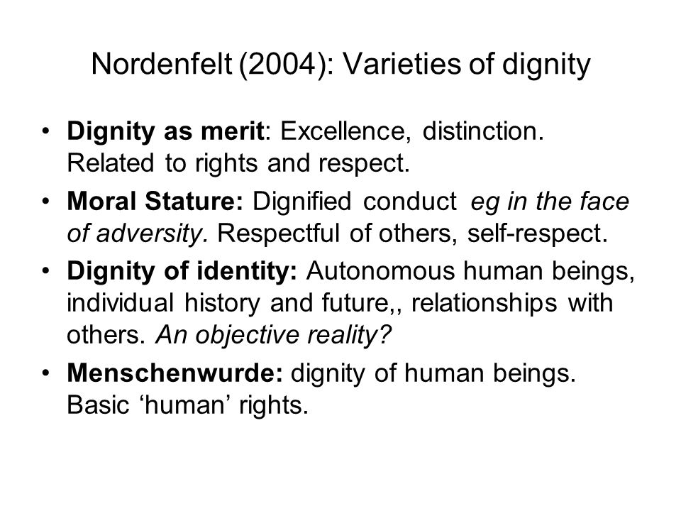 Nordenfelt (2004): Varieties of dignity Dignity as merit: Excellence, distinction.