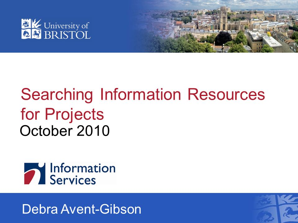 Searching Information Resources for Projects October 2010 Debra Avent-Gibson