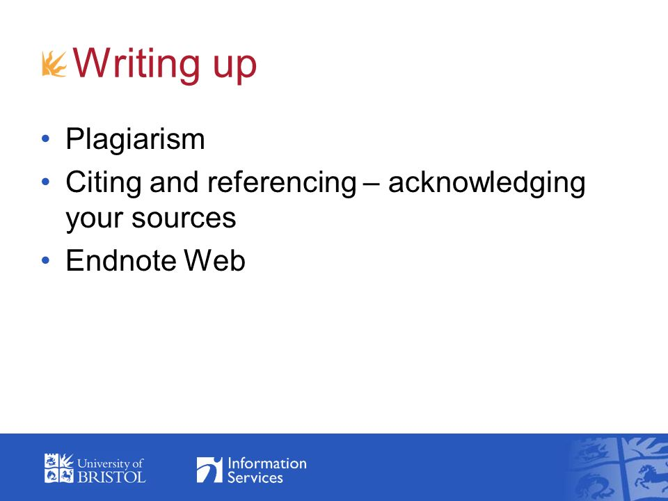 Writing up Plagiarism Citing and referencing – acknowledging your sources Endnote Web