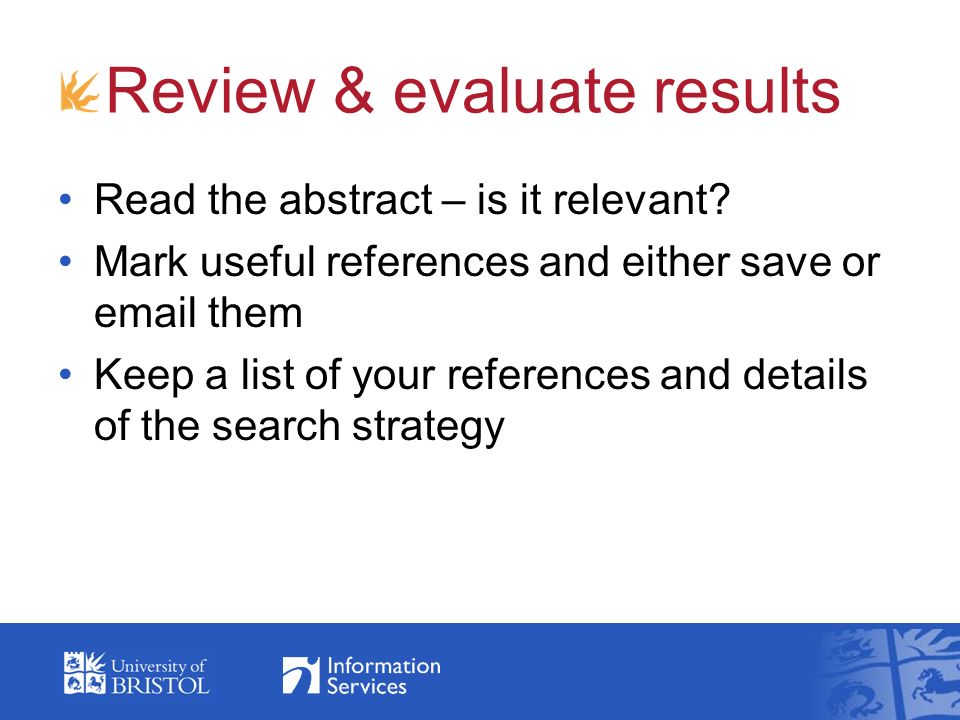 Review & evaluate results Read the abstract – is it relevant.