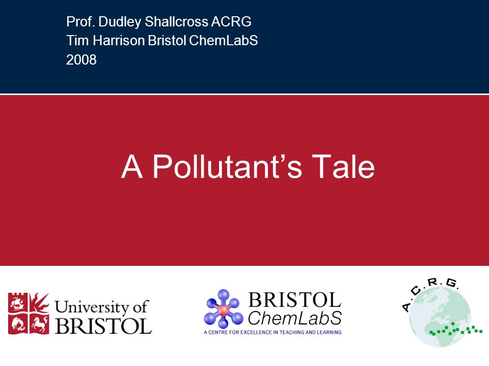 Prof. Dudley Shallcross ACRG Tim Harrison Bristol ChemLabS 2008 A Pollutants Tale