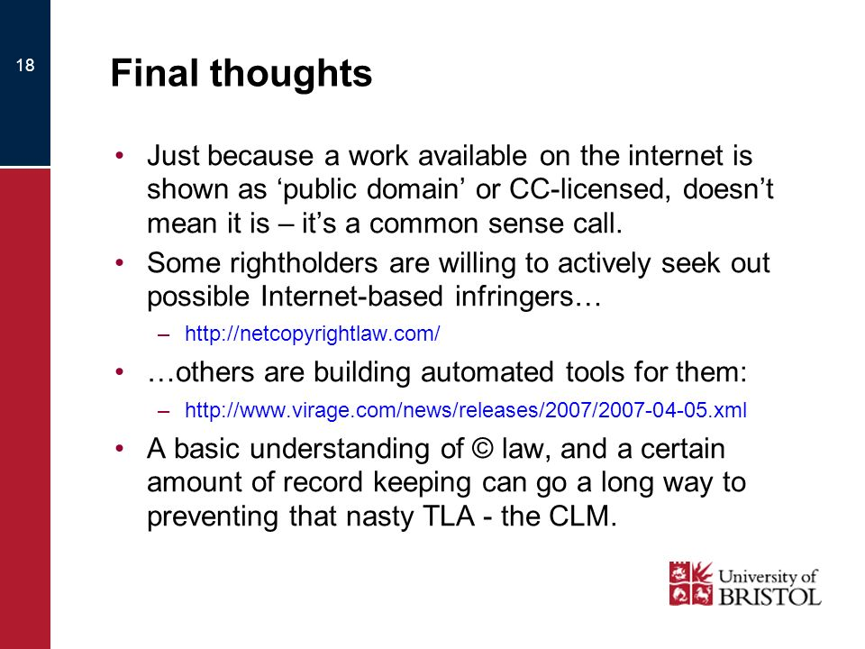 18 Final thoughts Just because a work available on the internet is shown as public domain or CC-licensed, doesnt mean it is – its a common sense call.