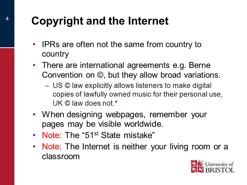4 Copyright and the Internet IPRs are often not the same from country to country There are international agreements e.g. Berne Convention on ©, but th