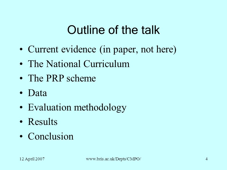12 April 2007www.bris.ac.uk/Depts/CMPO/4 Outline of the talk Current evidence (in paper, not here) The National Curriculum The PRP scheme Data Evaluat