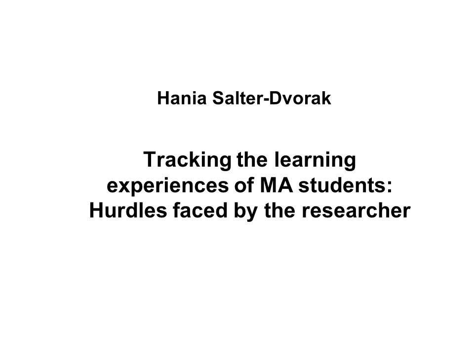 Hania Salter-Dvorak Tracking the learning experiences of MA students: Hurdles faced by the researcher