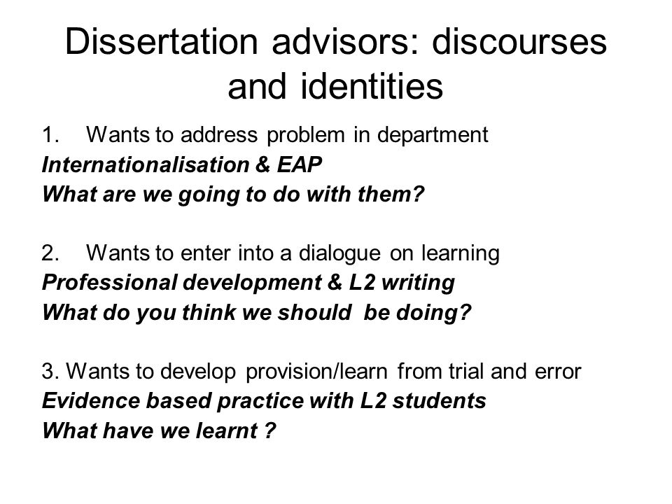 Dissertation advisors: discourses and identities 1.Wants to address problem in department Internationalisation & EAP What are we going to do with them.
