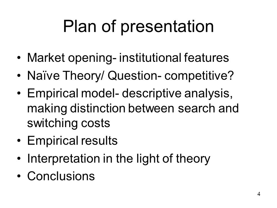 4 Plan of presentation Market opening- institutional features Naïve Theory/ Question- competitive.