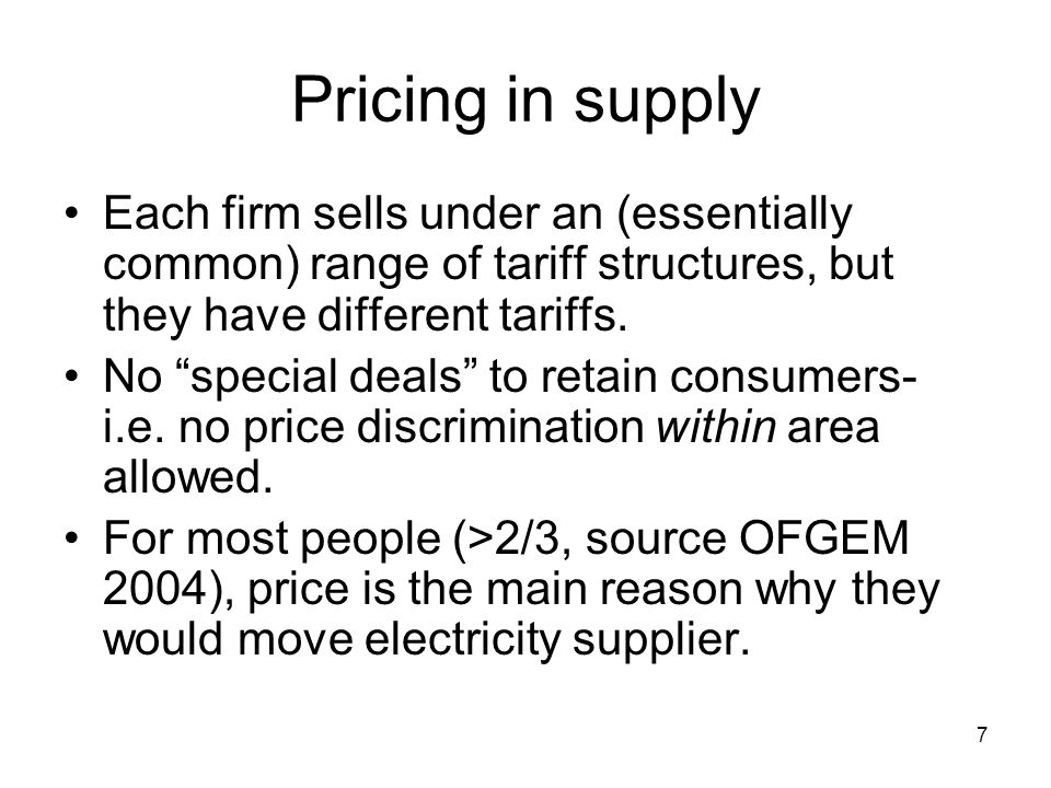 7 Pricing in supply Each firm sells under an (essentially common) range of tariff structures, but they have different tariffs.