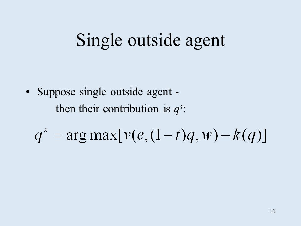 10 Single outside agent Suppose single outside agent - then their contribution is q s :