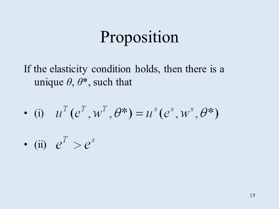 15 Proposition If the elasticity condition holds, then there is a unique θ, θ*, such that (i) (ii)