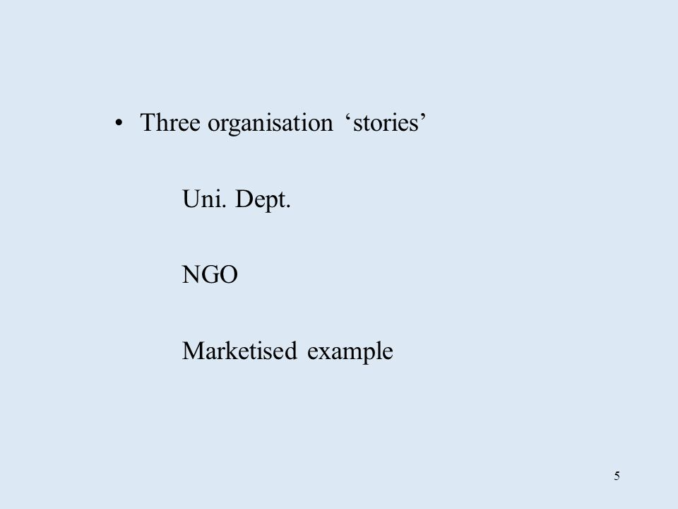 5 Three organisation stories Uni. Dept. NGO Marketised example