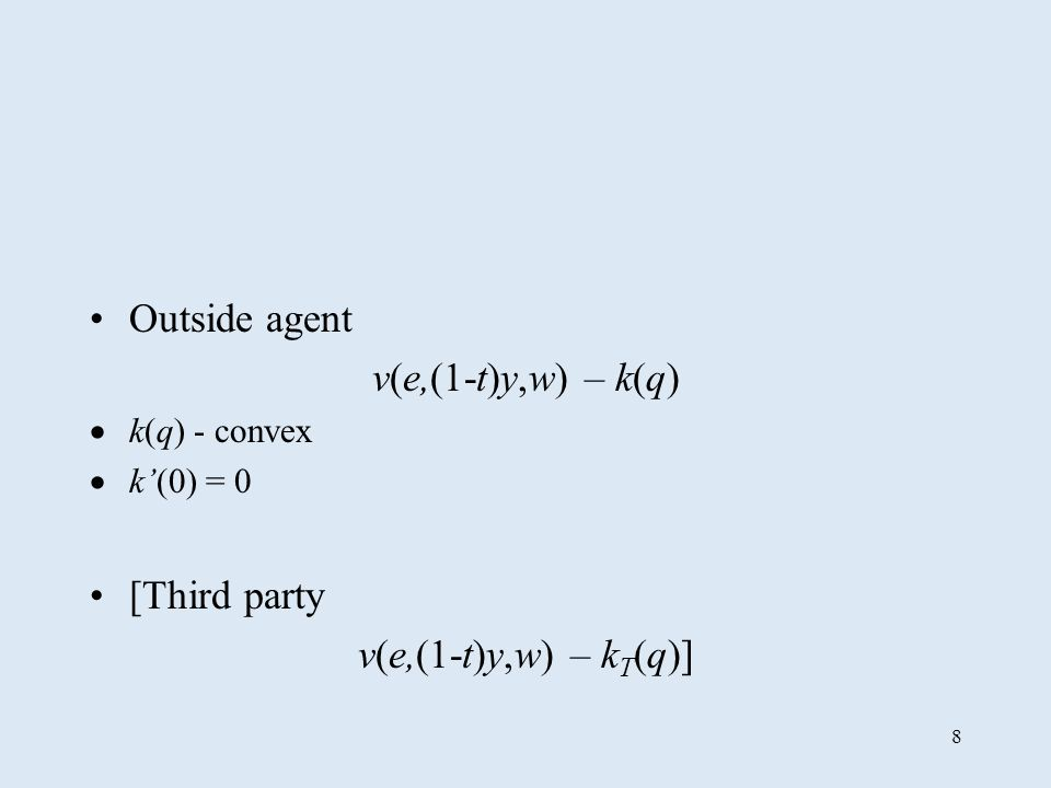 8 Outside agent v(e,(1-t)y,w) – k(q) k(q) - convex k(0) = 0 [Third party v(e,(1-t)y,w) – k T (q)]