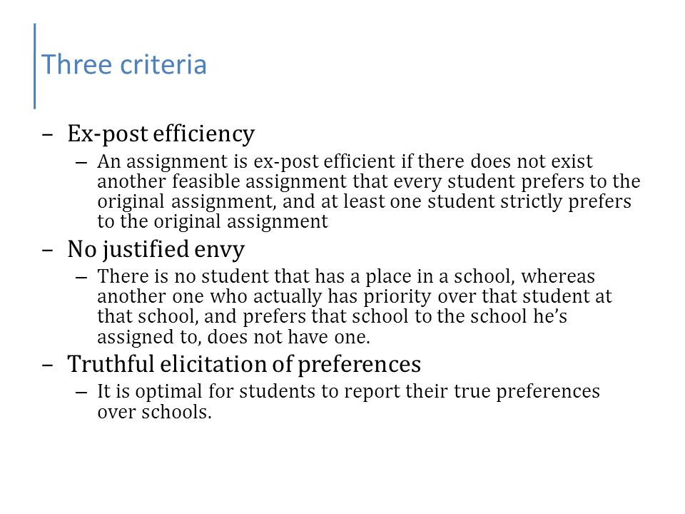 Three criteria –Ex-post efficiency – An assignment is ex-post efficient if there does not exist another feasible assignment that every student prefers