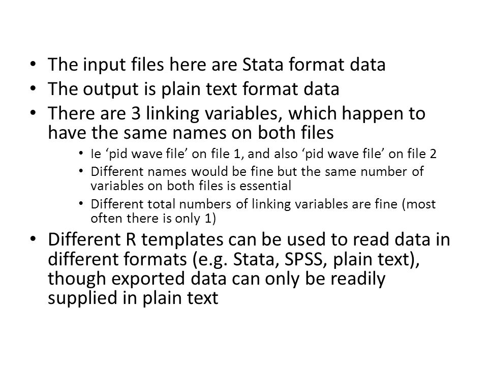 The input files here are Stata format data The output is plain text format data There are 3 linking variables, which happen to have the same names on