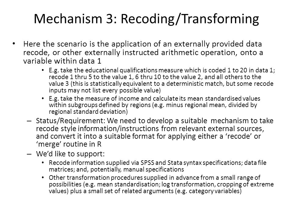 Mechanism 3: Recoding/Transforming Here the scenario is the application of an externally provided data recode, or other externally instructed arithmet