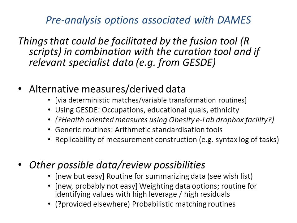 Pre-analysis options associated with DAMES Things that could be facilitated by the fusion tool (R scripts) in combination with the curation tool and if relevant specialist data (e.g.
