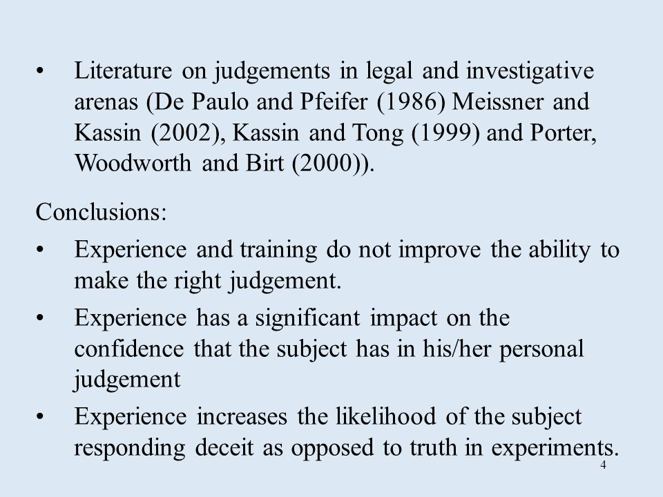 4 Literature on judgements in legal and investigative arenas (De Paulo and Pfeifer (1986) Meissner and Kassin (2002), Kassin and Tong (1999) and Porter, Woodworth and Birt (2000)).